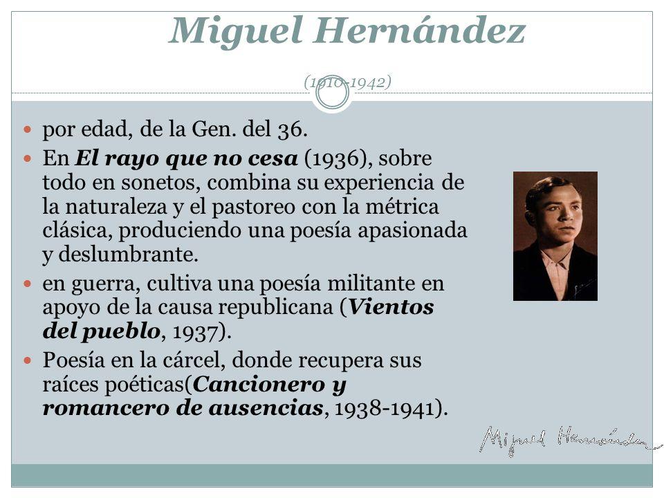 Miguel Hernández (1910-1942) por edad, de la Gen.del 36.