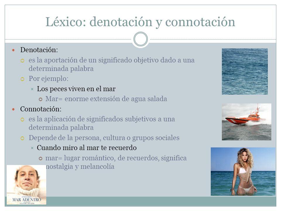 Léxico: denotación y connotación Denotación: es la aportación de un significado objetivo dado a una determinada palabra Por ejemplo: Los peces viven e