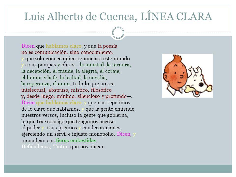 Luis Alberto de Cuenca, LÍNEA CLARA Dicen que hablamos claro, y que la poesía no es comunicación, sino conocimiento, y que sólo conoce quien renuncia