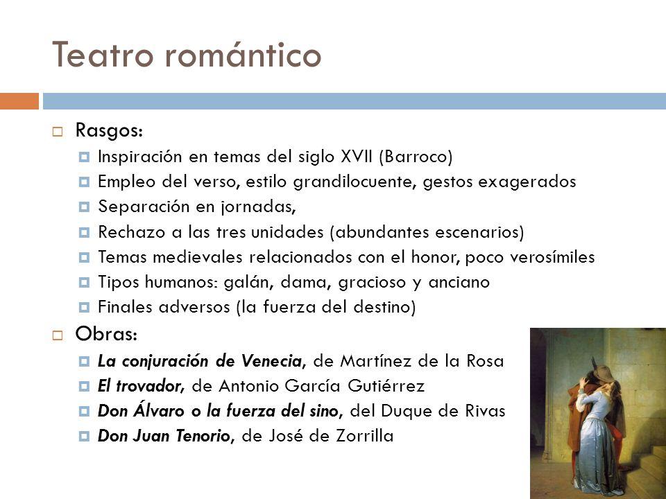 Teatro romántico Rasgos: Inspiración en temas del siglo XVII (Barroco) Empleo del verso, estilo grandilocuente, gestos exagerados Separación en jornad