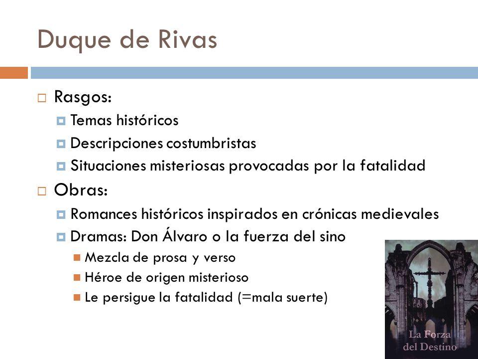 Duque de Rivas Rasgos: Temas históricos Descripciones costumbristas Situaciones misteriosas provocadas por la fatalidad Obras: Romances históricos ins