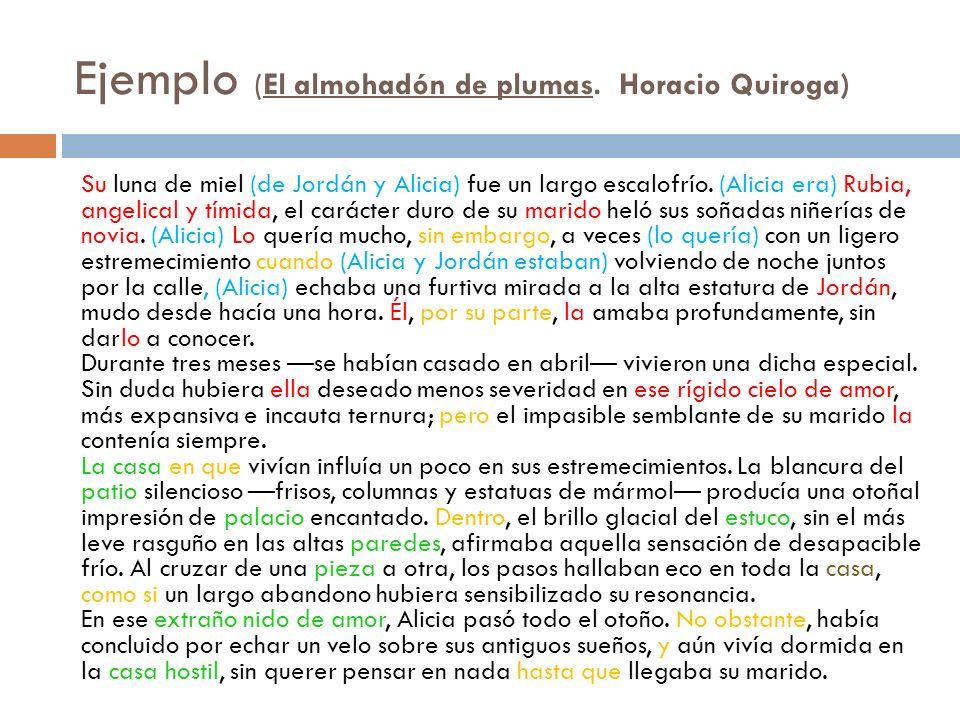 Ejemplo (El almohadón de plumas. Horacio Quiroga) Su luna de miel (de Jordán y Alicia) fue un largo escalofrío. (Alicia era) Rubia, angelical y tímida