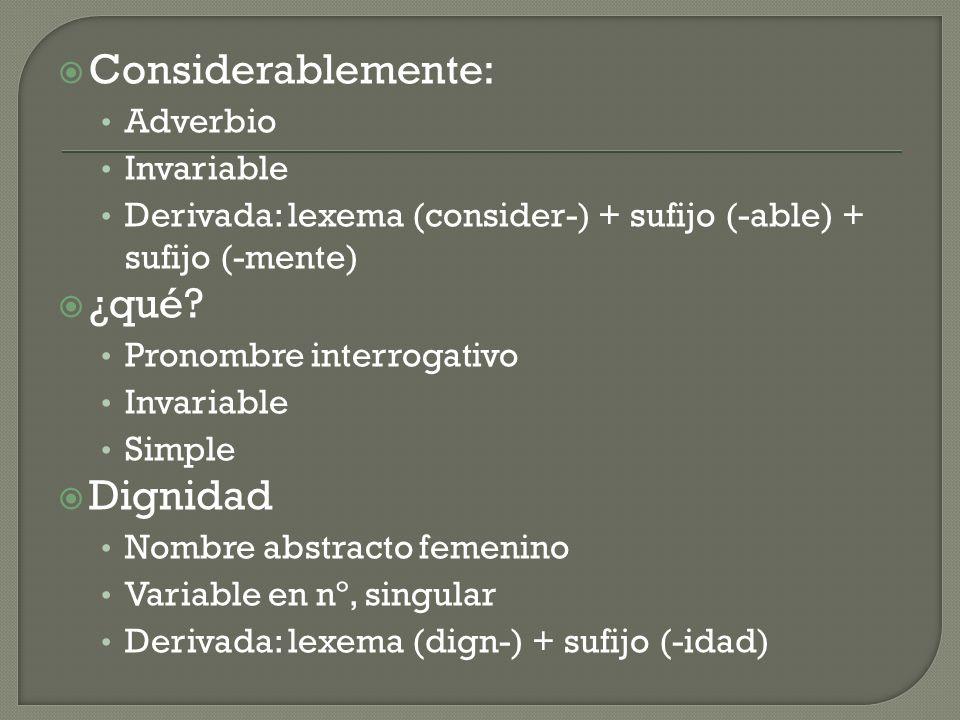 Considerablemente: Adverbio Invariable Derivada: lexema (consider-) + sufijo (-able) + sufijo (-mente) ¿qué.