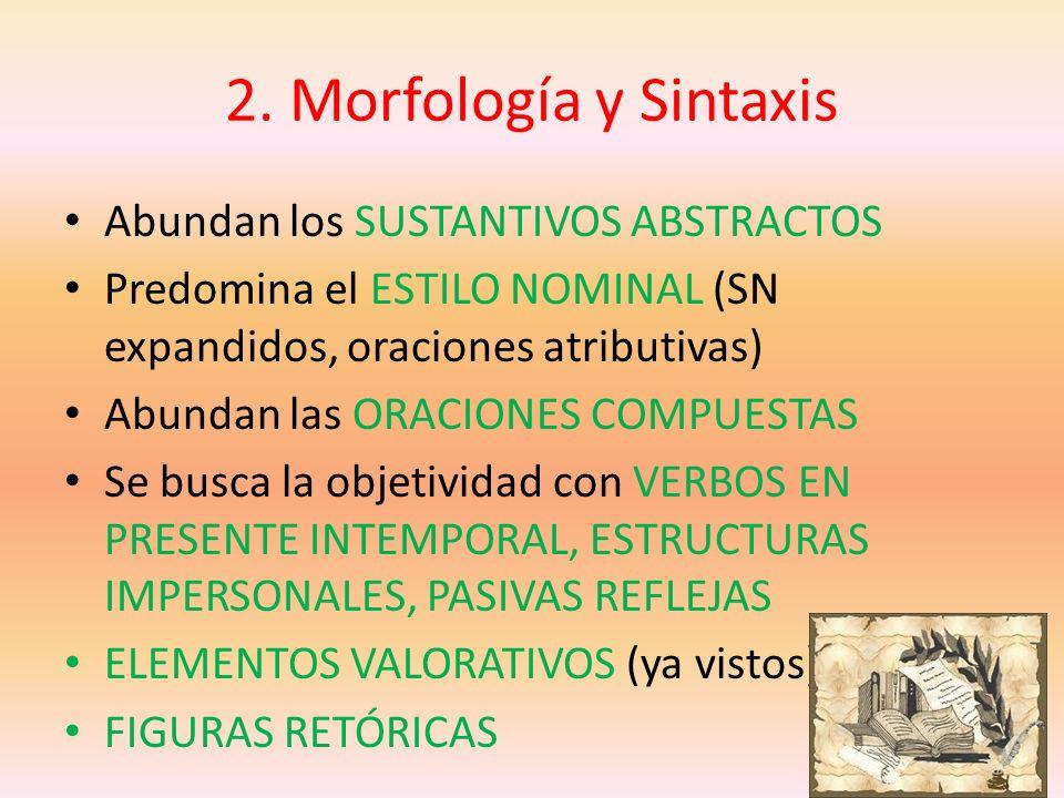 2. Morfología y Sintaxis Abundan los SUSTANTIVOS ABSTRACTOS Predomina el ESTILO NOMINAL (SN expandidos, oraciones atributivas) Abundan las ORACIONES C