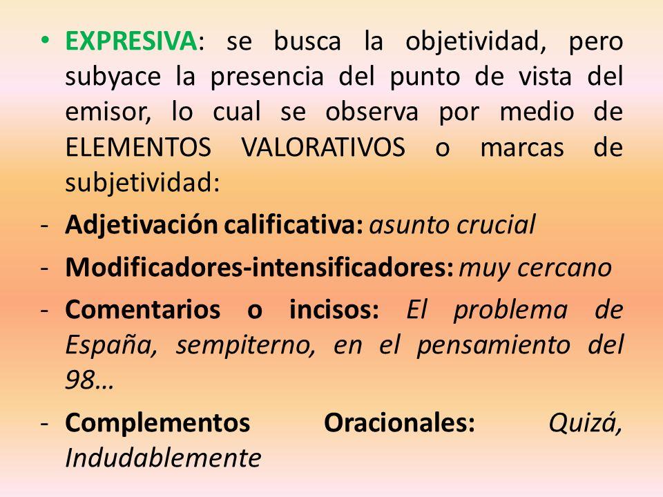 EXPRESIVA: se busca la objetividad, pero subyace la presencia del punto de vista del emisor, lo cual se observa por medio de ELEMENTOS VALORATIVOS o m