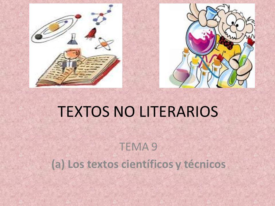 TEXTOS NO LITERARIOS TEMA 9 (a) Los textos científicos y técnicos