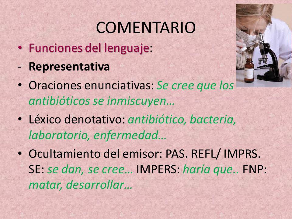 COMENTARIO Funciones del lenguaje Funciones del lenguaje: -Representativa Oraciones enunciativas: Se cree que los antibióticos se inmiscuyen… Léxico d