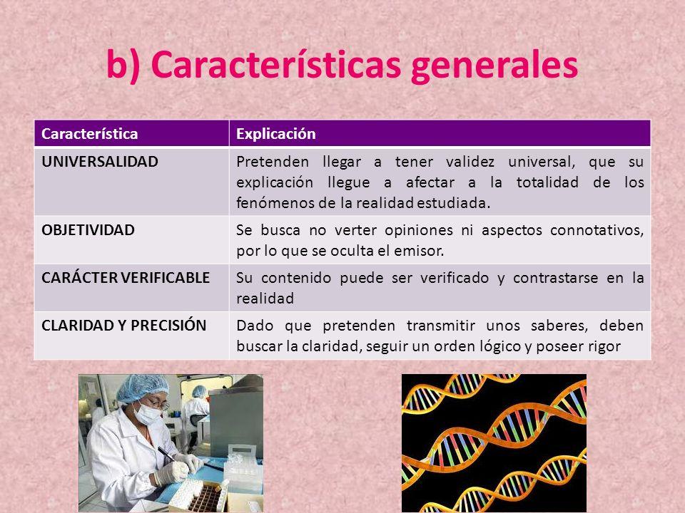b) Características generales CaracterísticaExplicación UNIVERSALIDADPretenden llegar a tener validez universal, que su explicación llegue a afectar a