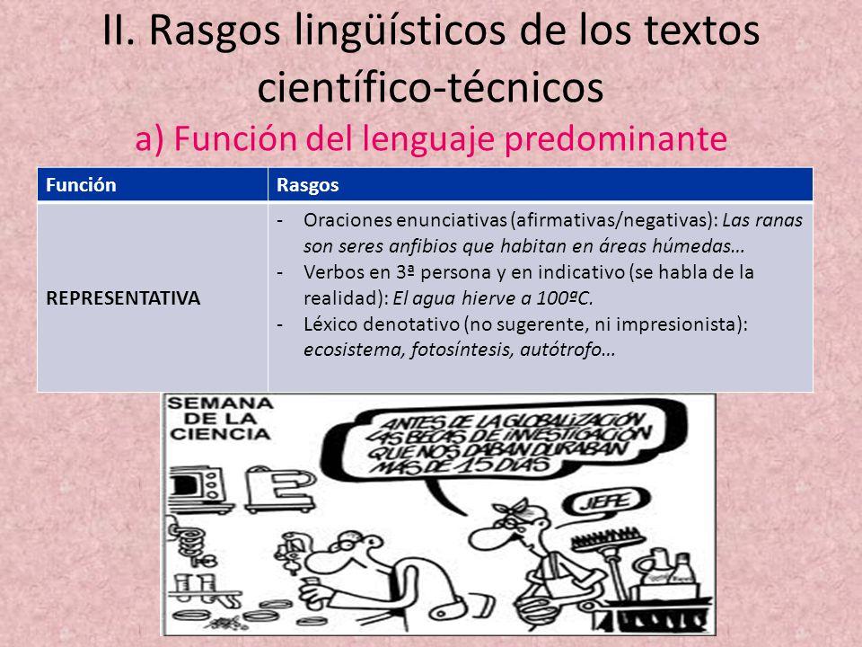 II. Rasgos lingüísticos de los textos científico-técnicos a) Función del lenguaje predominante FunciónRasgos REPRESENTATIVA -Oraciones enunciativas (a