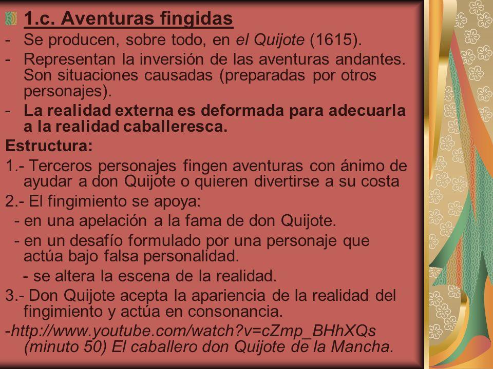 1.c. Aventuras fingidas -Se producen, sobre todo, en el Quijote (1615). -Representan la inversión de las aventuras andantes. Son situaciones causadas