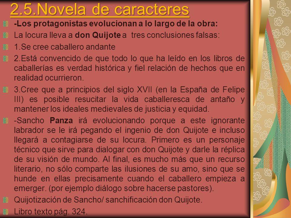 2.5.Novela de caracteres -Los protagonistas evolucionan a lo largo de la obra: La locura lleva a don Quijote a tres conclusiones falsas: 1.Se cree cab