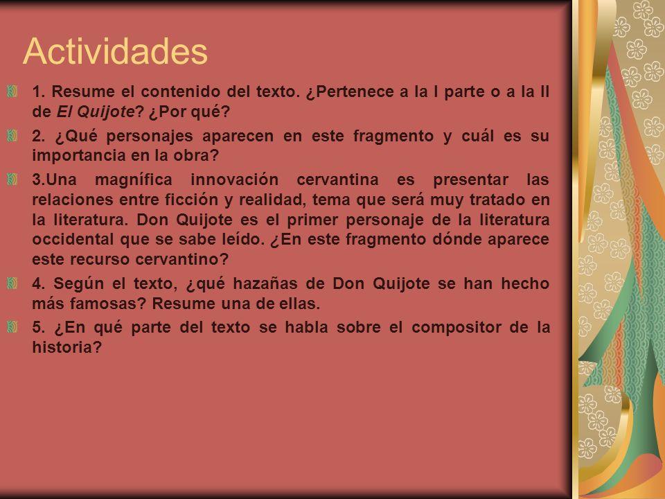 Actividades 1. Resume el contenido del texto. ¿Pertenece a la I parte o a la II de El Quijote? ¿Por qué? 2. ¿Qué personajes aparecen en este fragmento