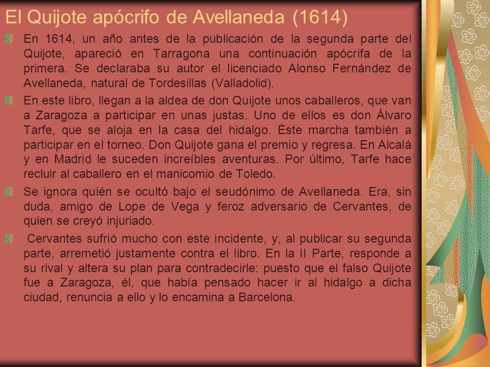El Quijote apócrifo de Avellaneda (1614) En 1614, un año antes de la publicación de la segunda parte del Quijote, apareció en Tarragona una continuaci