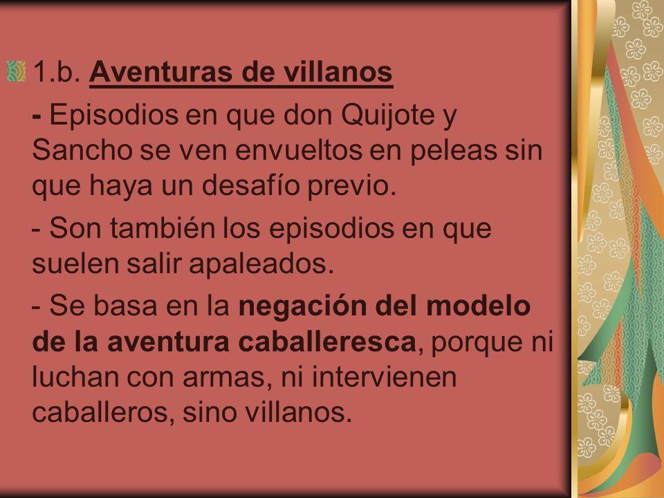 1.b. Aventuras de villanos - Episodios en que don Quijote y Sancho se ven envueltos en peleas sin que haya un desafío previo. - Son también los episod