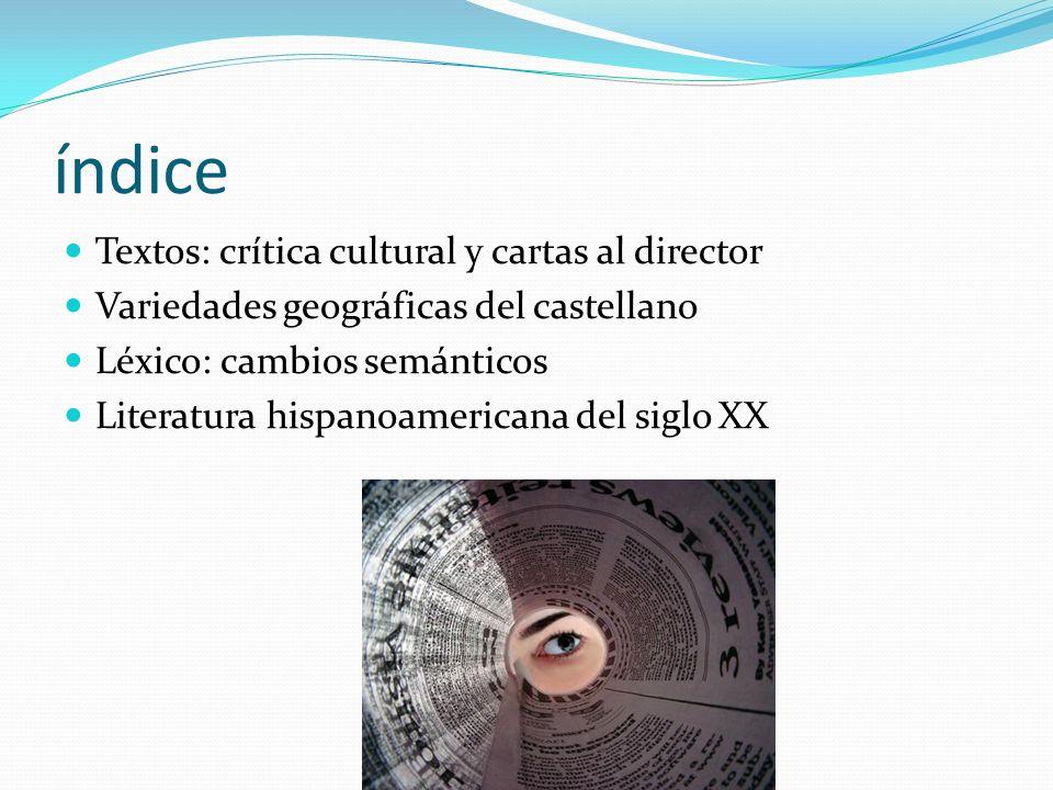 índice Textos: crítica cultural y cartas al director Variedades geográficas del castellano Léxico: cambios semánticos Literatura hispanoamericana del