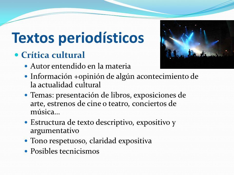 Textos periodísticos Crítica cultural Autor entendido en la materia Información +opinión de algún acontecimiento de la actualidad cultural Temas: pres