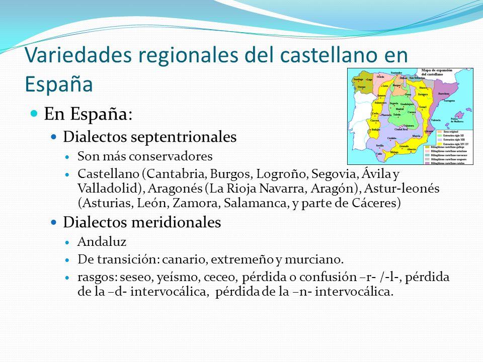 Variedades regionales del castellano en España En España: Dialectos septentrionales Son más conservadores Castellano (Cantabria, Burgos, Logroño, Sego