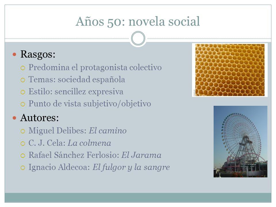 Años 50: novela social Rasgos: Predomina el protagonista colectivo Temas: sociedad española Estilo: sencillez expresiva Punto de vista subjetivo/objet