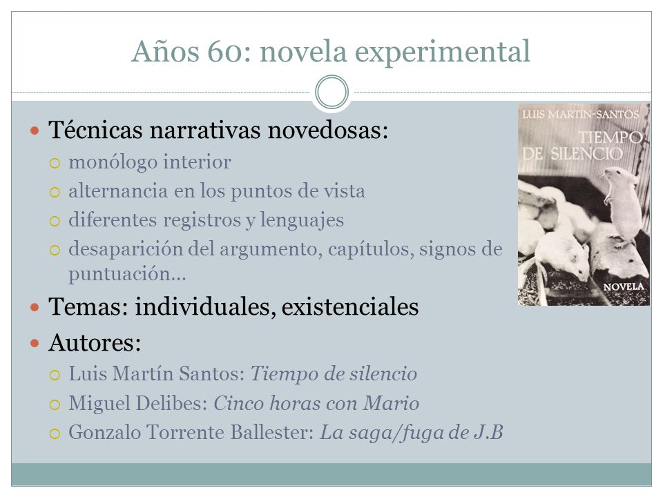 Años 60: novela experimental Técnicas narrativas novedosas: monólogo interior alternancia en los puntos de vista diferentes registros y lenguajes desa