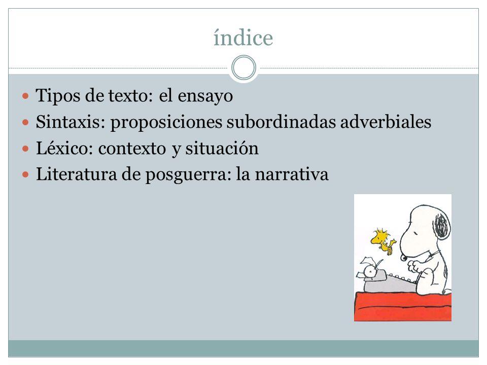índice Tipos de texto: el ensayo Sintaxis: proposiciones subordinadas adverbiales Léxico: contexto y situación Literatura de posguerra: la narrativa