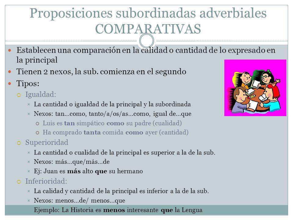 Proposiciones subordinadas adverbiales COMPARATIVAS Establecen una comparación en la calidad o cantidad de lo expresado en la principal Tienen 2 nexos