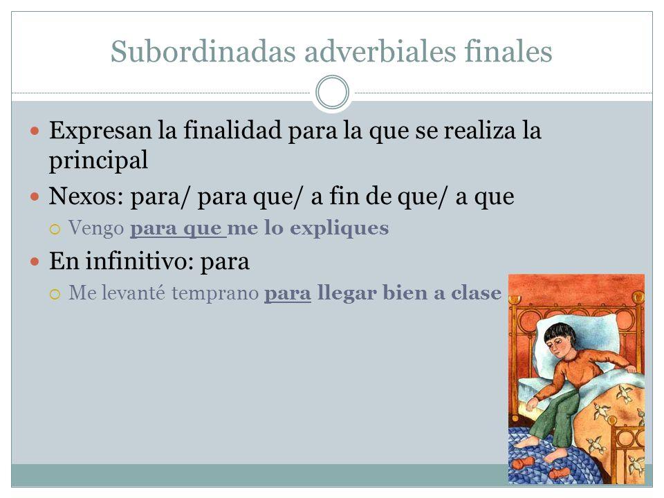 Subordinadas adverbiales finales Expresan la finalidad para la que se realiza la principal Nexos: para/ para que/ a fin de que/ a que Vengo para que m