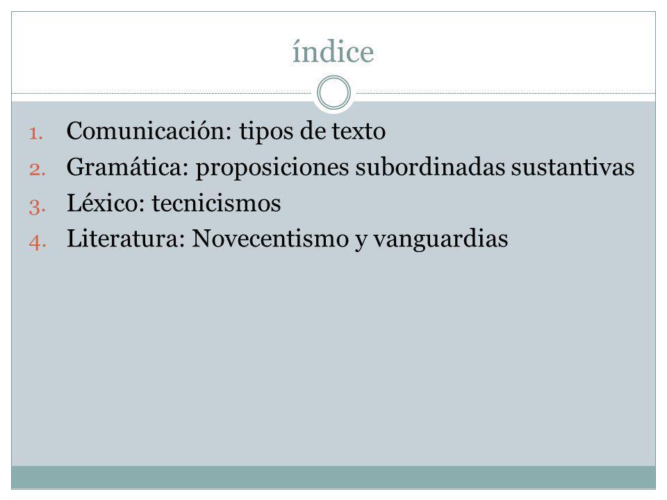 índice 1. Comunicación: tipos de texto 2. Gramática: proposiciones subordinadas sustantivas 3. Léxico: tecnicismos 4. Literatura: Novecentismo y vangu
