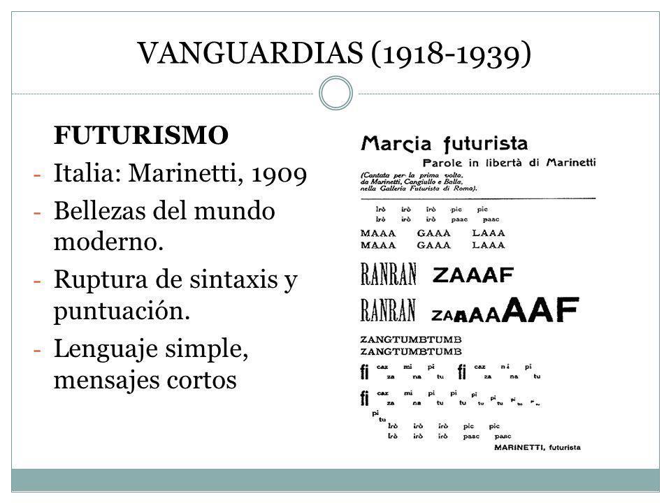 VANGUARDIAS (1918-1939) FUTURISMO - Italia: Marinetti, 1909 - Bellezas del mundo moderno. - Ruptura de sintaxis y puntuación. - Lenguaje simple, mensa