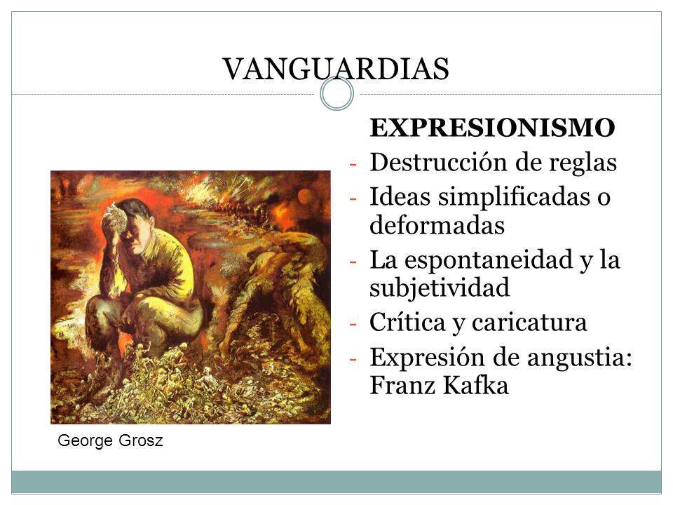 VANGUARDIAS EXPRESIONISMO - Destrucción de reglas - Ideas simplificadas o deformadas - La espontaneidad y la subjetividad - Crítica y caricatura - Exp