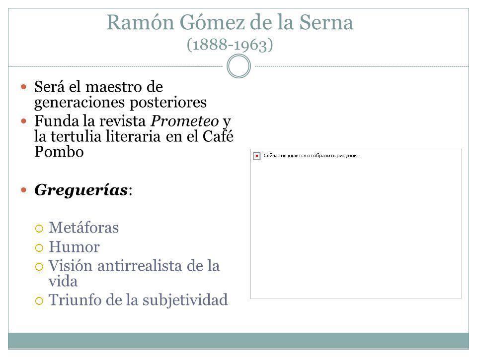 Ramón Gómez de la Serna (1888-1963) Será el maestro de generaciones posteriores Funda la revista Prometeo y la tertulia literaria en el Café Pombo Gre
