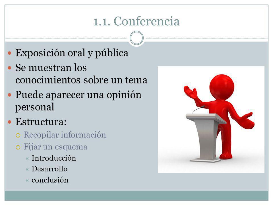 Exposición oral y pública Se muestran los conocimientos sobre un tema Puede aparecer una opinión personal Estructura: Recopilar información Fijar un e