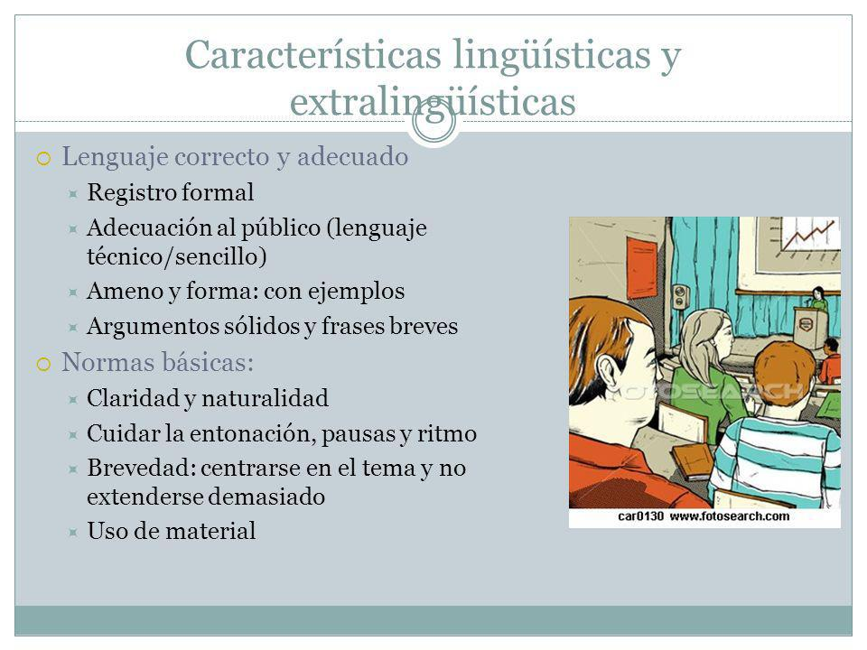 Características lingüísticas y extralingüísticas Lenguaje correcto y adecuado Registro formal Adecuación al público (lenguaje técnico/sencillo) Ameno