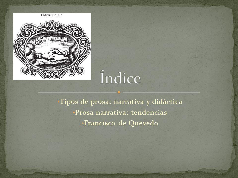 Tipos de prosa: narrativa y didáctica Prosa narrativa: tendencias Francisco de Quevedo