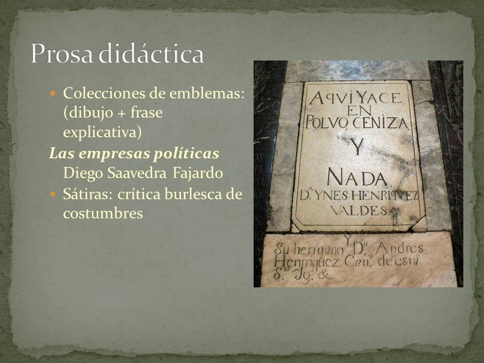 Se mantienen: bizantina y corta Se desarrolla la picaresca Guzmán de Alfarache (1599), Mateo Alemán Desaparece la de caballerías Prosa alegórica: El diablo cojuelo (1651), Vélez de Guevara