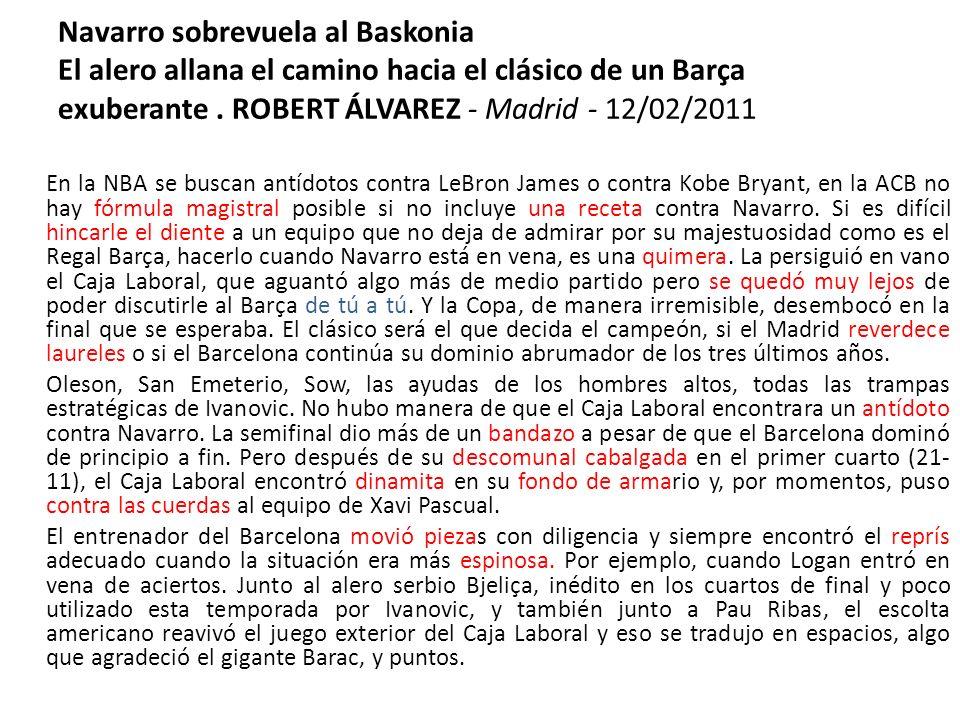 Navarro sobrevuela al Baskonia El alero allana el camino hacia el clásico de un Barça exuberante. ROBERT ÁLVAREZ - Madrid - 12/02/2011 En la NBA se bu
