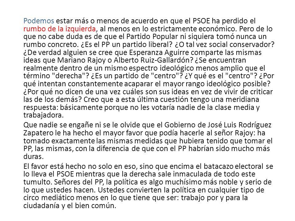 Podemos estar más o menos de acuerdo en que el PSOE ha perdido el rumbo de la izquierda, al menos en lo estrictamente económico. Pero de lo que no cab