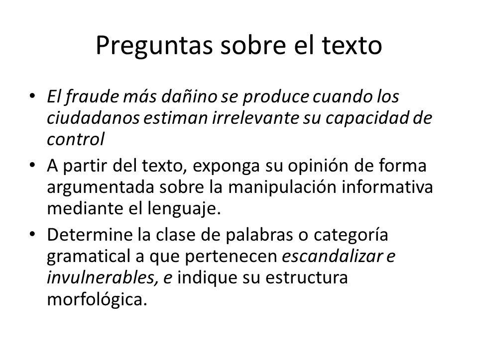 Preguntas sobre el texto El fraude más dañino se produce cuando los ciudadanos estiman irrelevante su capacidad de control A partir del texto, exponga