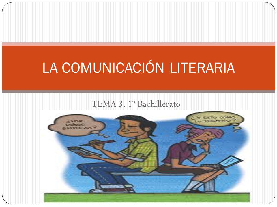 LA COMUNICACIÓN LITERARIA TEMA 3. 1º Bachillerato