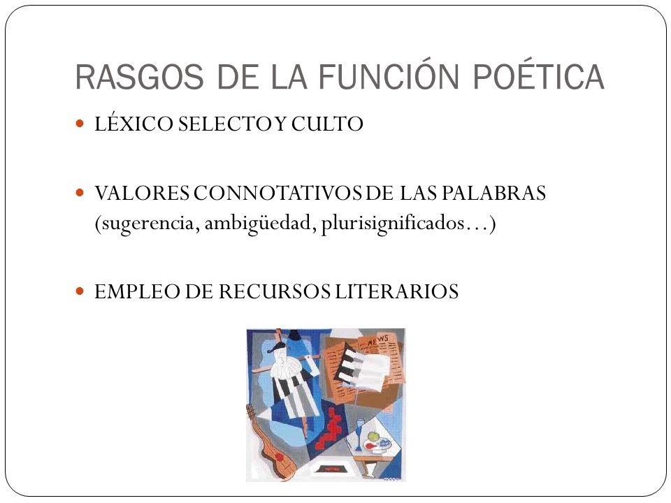 RASGOS DE LA FUNCIÓN POÉTICA LÉXICO SELECTO Y CULTO VALORES CONNOTATIVOS DE LAS PALABRAS (sugerencia, ambigüedad, plurisignificados…) EMPLEO DE RECURS