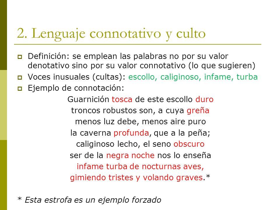 2. Lenguaje connotativo y culto Definición: se emplean las palabras no por su valor denotativo sino por su valor connotativo (lo que sugieren) Voces i