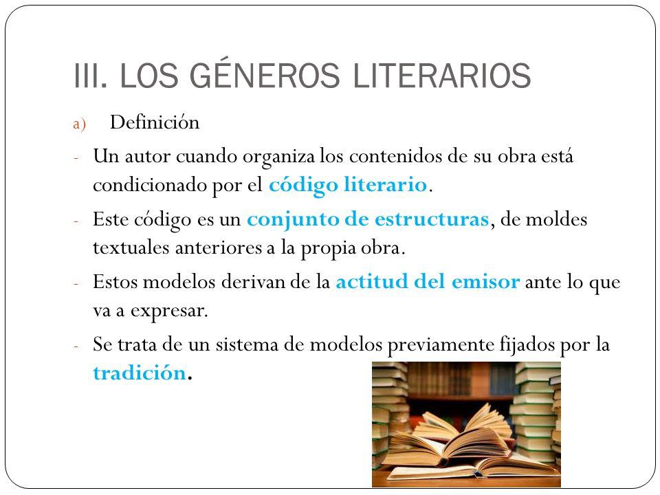 III. LOS GÉNEROS LITERARIOS a) Definición - Un autor cuando organiza los contenidos de su obra está condicionado por el código literario. - Este códig
