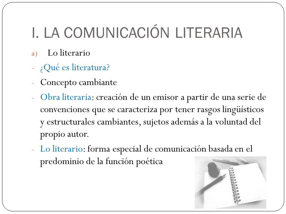 I. LA COMUNICACIÓN LITERARIA a) Lo literario - ¿Qué es literatura? - Concepto cambiante - Obra literaria: creación de un emisor a partir de una serie
