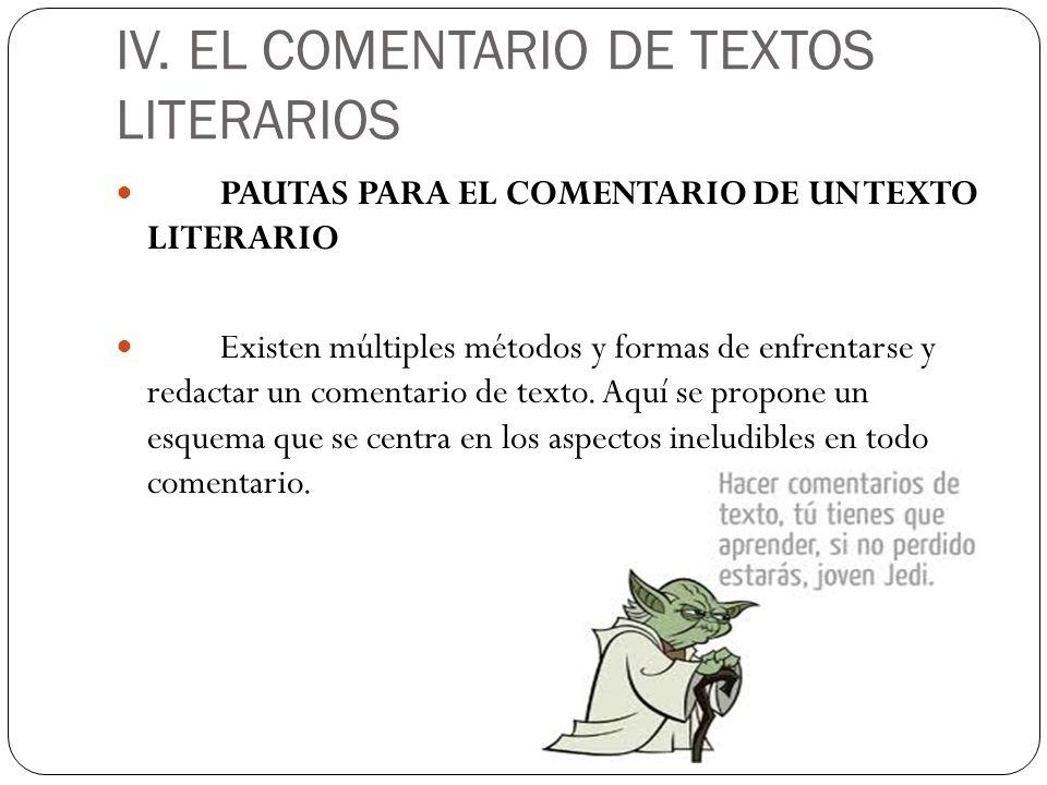 IV. EL COMENTARIO DE TEXTOS LITERARIOS PAUTAS PARA EL COMENTARIO DE UN TEXTO LITERARIO Existen múltiples métodos y formas de enfrentarse y redactar un