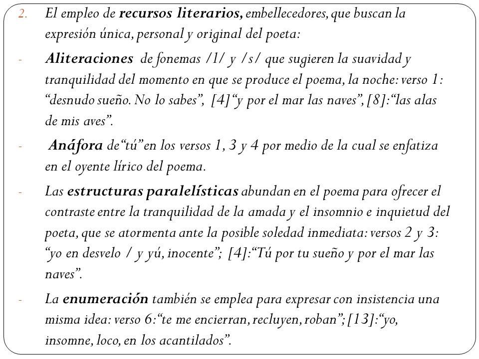 2. El empleo de recursos literarios, embellecedores, que buscan la expresión única, personal y original del poeta: - Aliteraciones de fonemas /l/ y /s