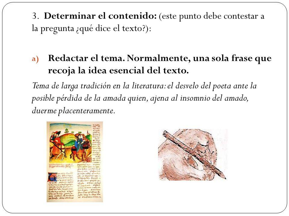 3. Determinar el contenido: (este punto debe contestar a la pregunta ¿qué dice el texto?): a) Redactar el tema. Normalmente, una sola frase que recoja