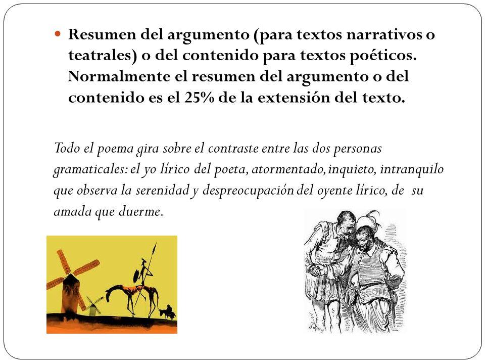 Resumen del argumento (para textos narrativos o teatrales) o del contenido para textos poéticos. Normalmente el resumen del argumento o del contenido