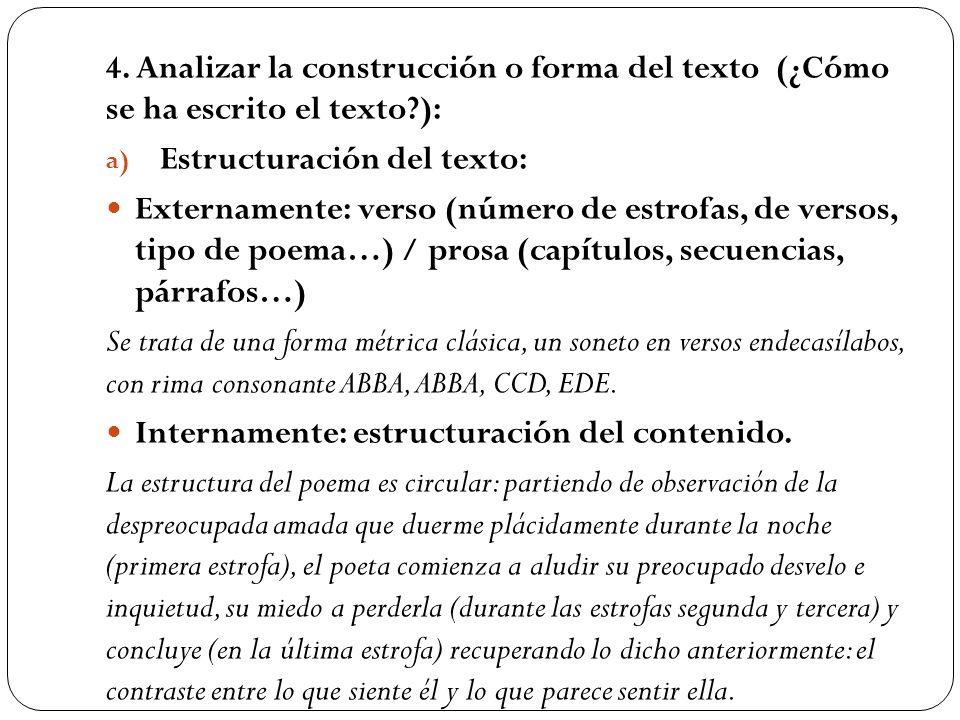 4. Analizar la construcción o forma del texto (¿Cómo se ha escrito el texto?): a) Estructuración del texto: Externamente: verso (número de estrofas, d