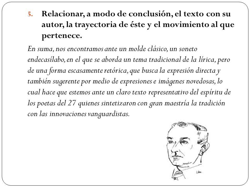5. Relacionar, a modo de conclusión, el texto con su autor, la trayectoria de éste y el movimiento al que pertenece. En suma, nos encontramos ante un