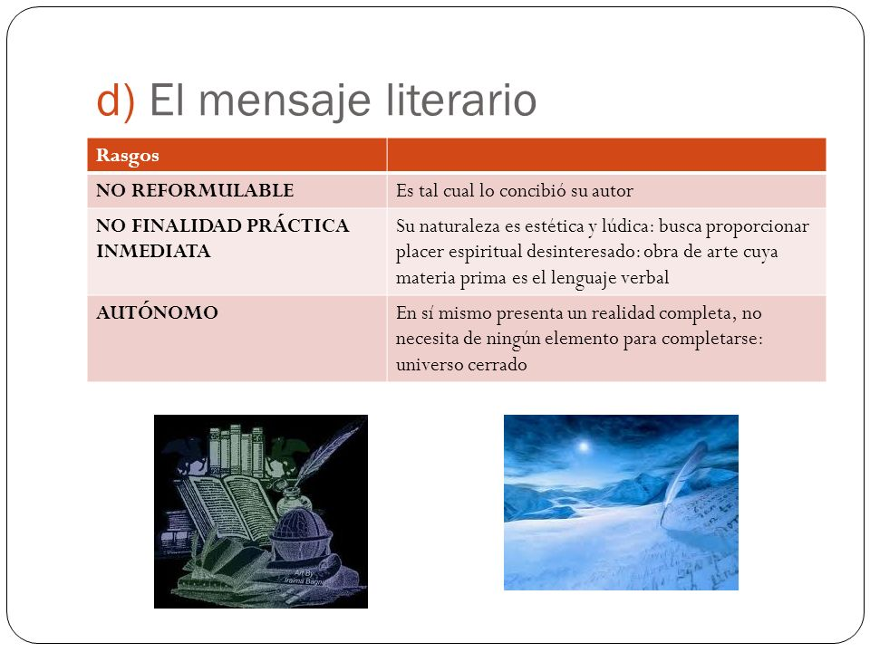 d) El mensaje literario Rasgos NO REFORMULABLEEs tal cual lo concibió su autor NO FINALIDAD PRÁCTICA INMEDIATA Su naturaleza es estética y lúdica: bus