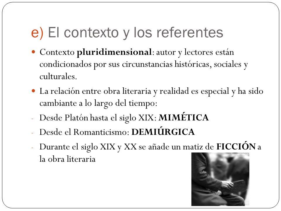 e) El contexto y los referentes Contexto pluridimensional: autor y lectores están condicionados por sus circunstancias históricas, sociales y cultural